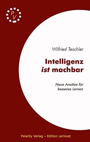 Intelligenz ist machbar: Neue Ansätze für ein besseres Lernen