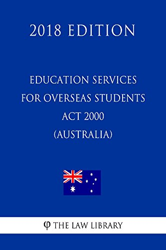 Education Services for Overseas Students Act 2000 (Australia) (2018 Edition) (Education Services For Overseas Students Act 2000)