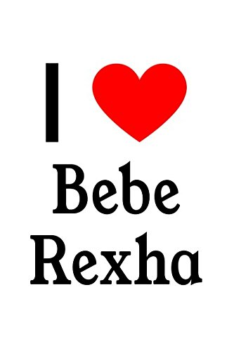 I Love Bebe Rexha: Bebe Rexha Designer Notebook