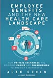 img - for Employee Benefits and the New Health Care Landscape: How Private Exchanges are Bringing Choice and Consumerism to America's Workforce book / textbook / text book