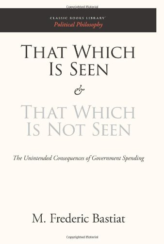 That Which Is Seen and That Which Is Not Seen: The Unintended Consequences of Government Spending