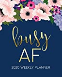 Busy AF: 2020 Weekly Planner: Jan 1, 2020 to Dec 31, 2020: Weekly & Monthly View Planner, Organizer & Diary: Watercolor Florals on Navy Blue & Gold Lettering 2958