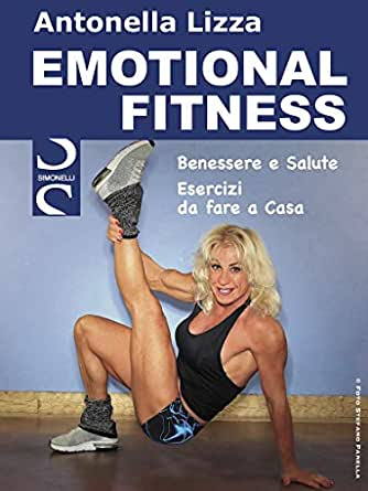 Amazon Com Emotional Fitness Benessere E Salute Esercizi Da Fare A Casa Italian Edition Ebook Lizza Antonella Kindle Store