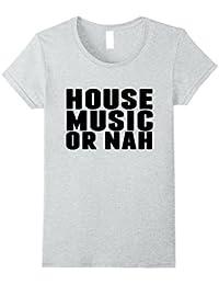 House Music or Nah T shirt for Camping Music Festivals & EDM