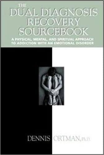 The Dual Diagnosis Recovery Sourcebook A Physical Mental
