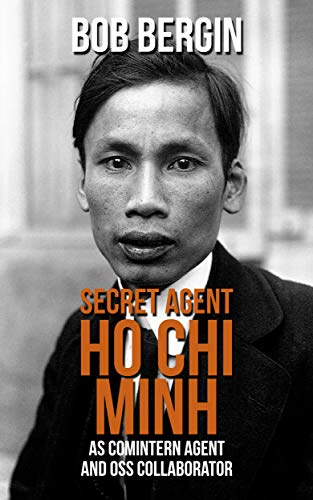 (SECRET AGENT: Ho Chi MInh as Comintern Agent and OSS Collaborator (The Operators Book 4))