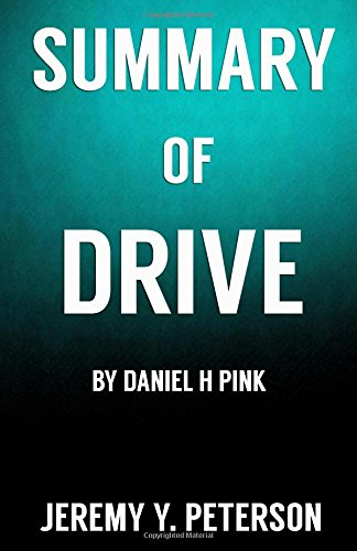 summary-of-drive-by-daniel-h-pink-the-surprising-truth-about-what-motivates-us