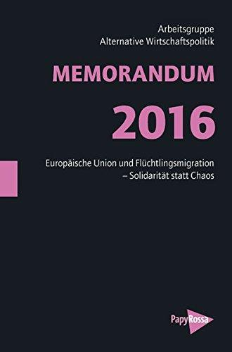 MEMORANDUM 2016: Europäische Union und Flüchtlingsmigration - Solidarität statt Chaos (Neue Kleine Bibliothek) Taschenbuch – 29. April 2016 PapyRossa Verlag 3894386118 Volkswirtschaft Wirtschaft / Allgemeines