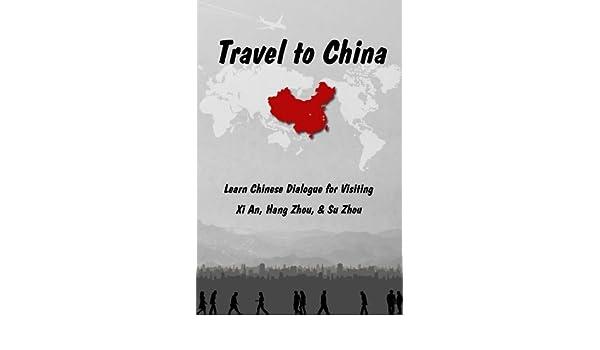 Travel to China: Learn Chinese Dialogue for Visiting Xi An, Hang Zhou, & Su Zhou