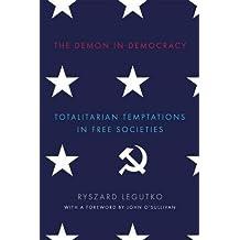 The Demon in Democracy: Totalitarian Temptations in Free Societies