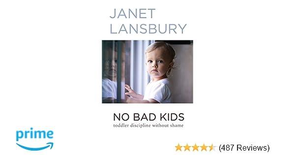 No Bad Kids: Toddler Discipline Without Shame: Janet Lansbury