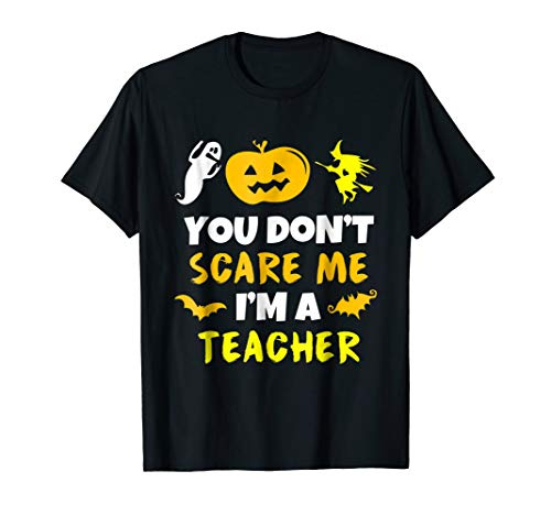 You Don't Scare Me I'm A Teacher Halloween Costume T-Shirt