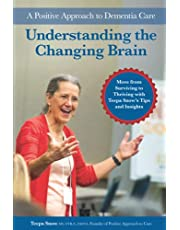 Understanding the Changing Brain: A Postive Approach to Dementia Care