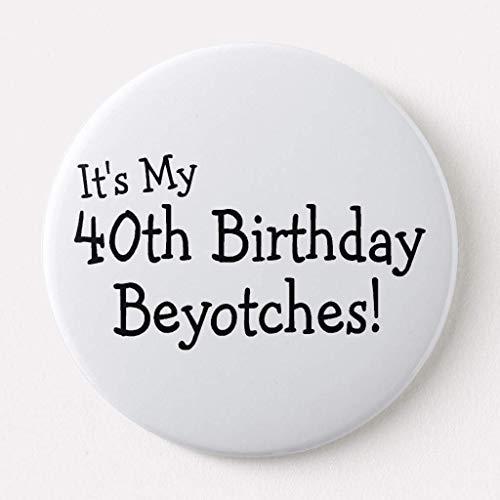 BGLKCS Its My 40th Birthday Beyotches Pinback Button