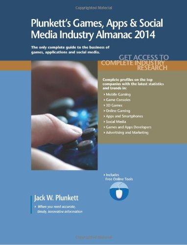 Plunkett's Games, Apps & Social Media Industry Almanac 2014: Games, Apps & Social Media Industry Market Research, Statistics, Trends & Leading Companies (Plunkett's Industry Almanacs) by Plunkett Jack W
