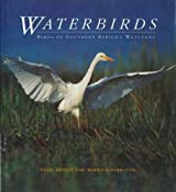 Waterbirds: The Birds of Southern Africa's Wetlands