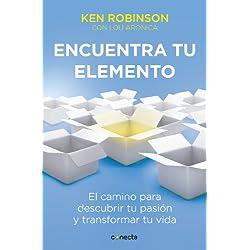 Encuentra tu elemento: El camino para descubrir tu pasión y transformar tu vida
