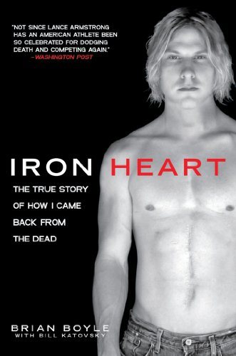 In the blink of an eye, Brian Boyle's life was over—almost.  Iron Heart: The True Story of How I Came Back from the Dead by Brian Boyle