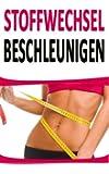 Stoffwechsel beschleunigen: 44 relativ unbekannte Tipps um Fett zu verbrennen (inkl. Rezept) (Stoffwechselkur, Stoffwechseldiät, Stoffwechsel Geheimnis, Stoffwechsel Rezepte)