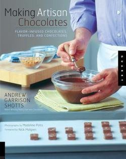 Andrew Garrison Shotts: Making Artisan Chocolates : Flavor-Infused Chocolates, Truffles, and Confections (Paperback); 2007 Edition