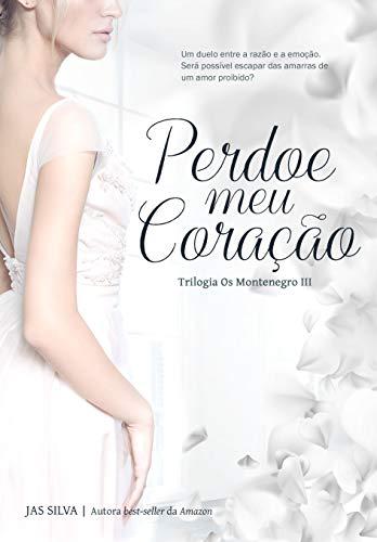 Perdoe meu Coração (Os Montenegro) (Portuguese Edition)