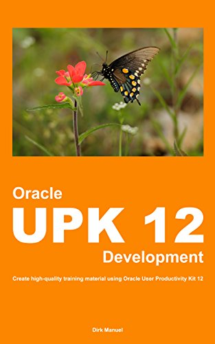 Oracle UPK 12 Development: Create high-quality training material using  Oracle User Productivity Kit 12