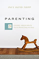 Parenting: 14 Gospel Principles That Can Radically Change Your Family Kindle Edition