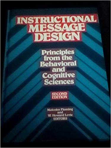 Instructional Message Design Principles From The Behavioral And Cognitive Sciences Fleming Malcolm L Levie W Howard 9780877782537 Amazon Com Books