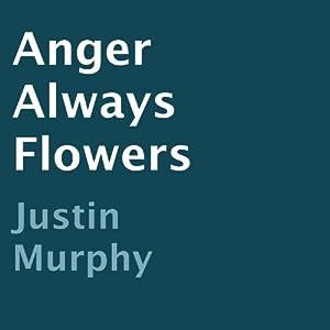 Anger Always Flowers Audiobook