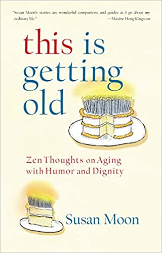 This Is Getting Old: Zen Thoughts on Aging with Humor and Dignity: Amazon.es: Susan Moon: Libros en idiomas extranjeros