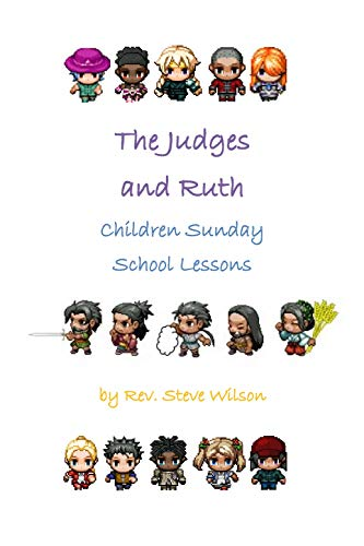 The Judges (and Ruth): Children Sunday School Lessons by [Wilson, Rev. Stephen R.]