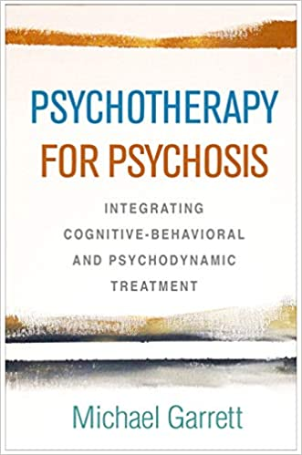 Integrating Cognitive-Behavioral and Psychodynamic Treatment Psychotherapy for Psychosis