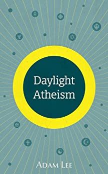 Daylight Atheism by [Lee, Adam]