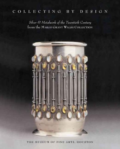 Download Collecting by Design: Silver and Metalwork of the Twentieth Century from the Margo Grant Walsh Collection (Houston Museum of Fine Arts) pdf