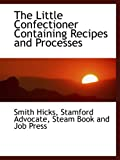 img - for The Little Confectioner Containing Recipes and Processes book / textbook / text book