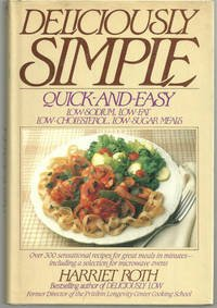 Deliciously Simple: Quick and Easy Low-Sodium, Low-Fat, Low-Cholesterol, Low-Sugar Meals by Harriet Roth