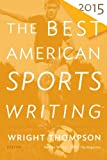 The Best American Sports Writing 2015 (The Best American Series ®)
