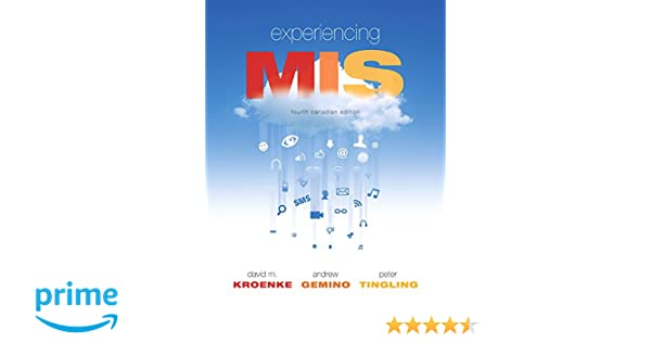 Experiencing mis fourth canadian edition 4th edition david m experiencing mis fourth canadian edition 4th edition david m kroenke andrew gemino peter tingling 9780133768879 books amazon fandeluxe Choice Image