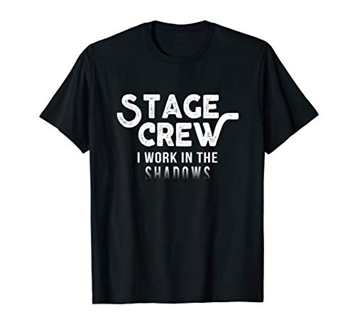 Stage Crew I Work In The Shadows Funny Theater Tech T-Shirt