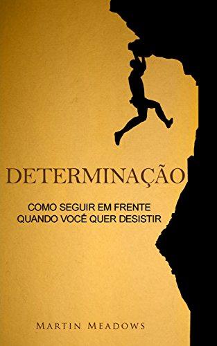 Determinação: Como seguir em frente quando você quer desistir (Portuguese Edition)