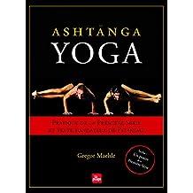 Ashtânga Yoga: Pratique de la première série et texte fondateur de Patañjali