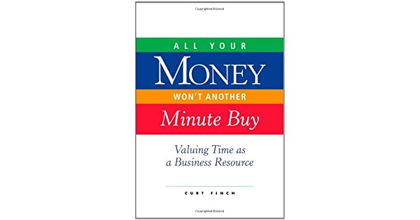 All Your Money Wont Another Minute Buy: Valuing Time as a Business Resource