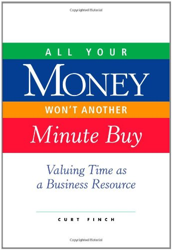 Download All Your Money Won't Another Minute Buy: Valuing Time as a Business Resource PDF