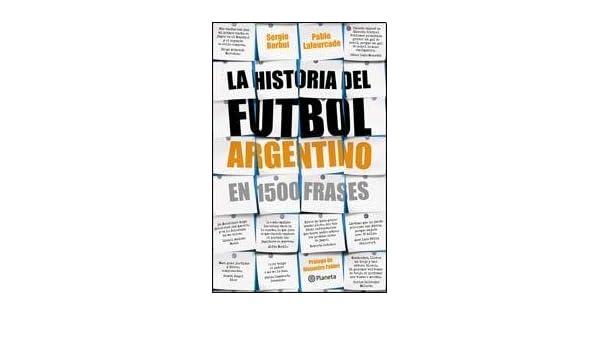 HISTORIA DEL FUTBOL ARGENTINO EN 1500 FRASES, LA (Spanish Edition): Pablo Lafourcade Sergio Barbui: 9789504927686: Amazon.com: Books