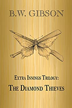 Extra Innings Trilogy: The Diamond Thieves by [Gibson, B.W.]