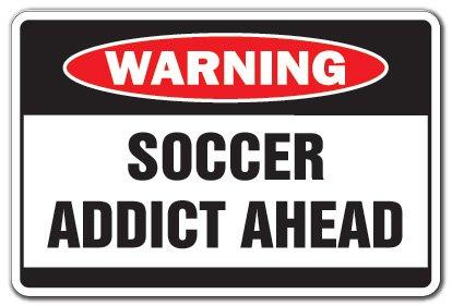 SOCCER ADDICT Warning Sign sport team fun Mom coach ball award| Indoor/Outdoor | 14