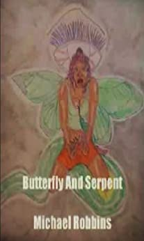 Butterfly And Serpent by [Michael Robbins]