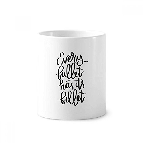 Every Bullet Has Its Billet Quote Toothbrush Pen Holder Mug White Ceramic Cup 12oz ()