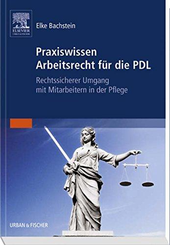 Praxiswissen Arbeitsrecht für die PDL: Rechtssicherer Umgang mit Mitarbeitern in der Pflege Taschenbuch – 5. Oktober 2007 Elke Bachstein Urban & Fischer 3437314807 Handels- und Wirtschaftsrecht