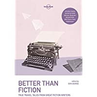 Lonely Planet Better than Fiction: True Travel Tales from Great Fiction Writers